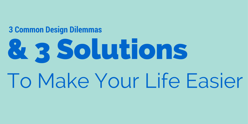 3 Common Design Dilemmas
